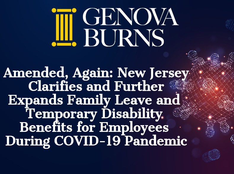 Amended, Again: New Jersey Clarifies and Further Expands Family Leave and Temporary Disability Benefits for Employees During COVID-19 Pandemic
